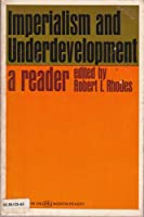 Imperialism and Underdevelopment a Reader