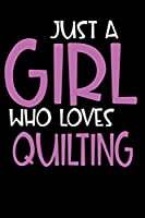 Just A Girl Who Loves Quilting: Personalized Hobbie Journal for Women / Girls Custom Journal Notebook, Personalized Gift | Perfect for School, Writing Poetry, Daily Diary, Gratitude Writing, Travel Journal or Dream Journal