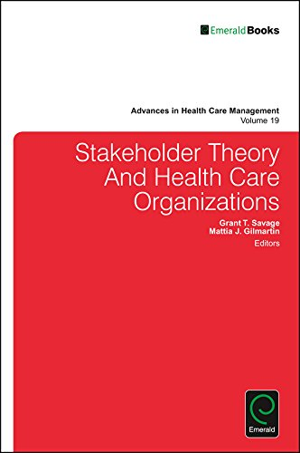 Stakeholder Theory And Health Care Organizations (Advances in Health Care Management)