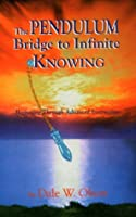 The Pendulum: Bridge to Infinite Knowing