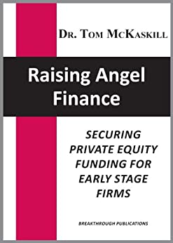Raising Angel Finance: Securing private equity funding for early stage firms by [McKaskill, Tom]