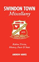 Swindon Town Miscellany: Robins Trivia, History, Facts & Stats
