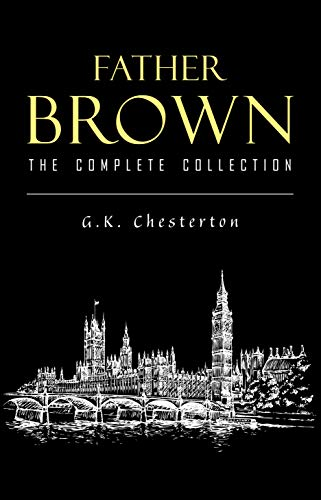 Father Brown (Complete Collection): 53 Murder Mysteries: The Scandal of Father Brown, The Donnington Affair & The Mask of Midas… (English Edition)