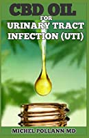 CBD OIL FOR URINARY TRACT INFECTION (UTI): A Comprehensive Guide to Treating UTI Using CBD Oil