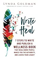 Write to Heal: 7 Steps to Write and Publish a Wellness Book that Heals More People Makes You the Authority and Leaves Your Legacy. [並行輸入品]