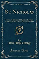 St. Nicholas, Vol. 7: Scribner's Illustrated Magazine for Girls and Boys; Part II, May to November, 1880 (Classic Reprint)