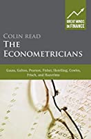 The Econometricians: Gauss, Galton, Pearson, Fisher, Hotelling, Cowles, Frisch and Haavelmo (Great Minds in Finance)