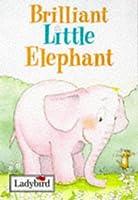 Brilliant Little Elephant (Little Animal Stories)