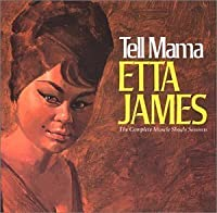 Tell Mama: The Complete Muscle Shoals Sessions by Etta James (2001-05-03)