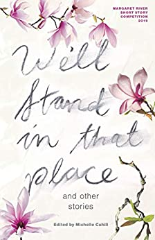 We'll Stand in That Place: and Other Stories by [Cahill, Michelle]