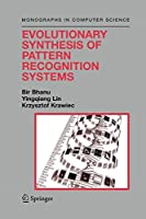 Evolutionary Synthesis of Pattern Recognition Systems (Monographs in Computer Science)
