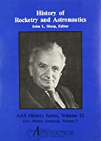 History of Rocketry and Astronautics (Aas History Series)
