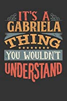 Its A Gabriela Thing You Wouldnt Understand: Gabriela Diary Planner Notebook Journal 6x9 Personalized Customized Gift For Someones Surname Or First Name is Gabriela