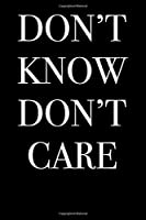 Don't Know Don't Care: Blank Lined Journal