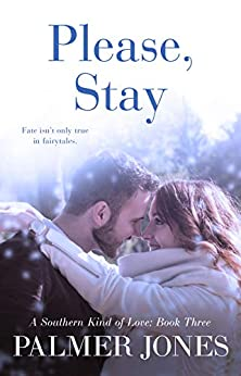 Please, Stay (A Southern Kind of Love: Book Three): A Small Town Holiday Romance by [Jones, Palmer]