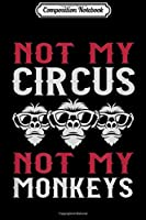 Composition Notebook: Not My Circus Not My Monkeys Funny  Journal/Notebook Blank Lined Ruled 6x9 100 Pages