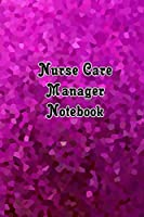 Nurse Care Manager Notebook: Blank Line Journal / Writing Pad / Diary for Nurse Care Managers