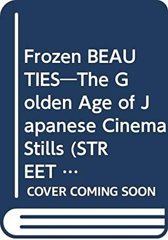 Frozen BEAUTIES―The Golden Age of Japanese Cinema Stills (STREET DESIGN File)