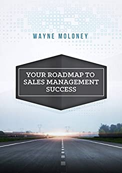 [Moloney, Wayne]のYour Roadmap to Sales Management Success (English Edition)