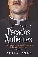 Pecados Ardientes: Una Novela romántica impregnada de lujurias inesperadas