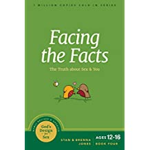 Facing the Facts: The Truth about Sex and You (God's Design for Sex Book 4)