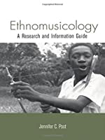 Ethnomusicology: A Research and Information Guide (Routledge Music Bibliographies)