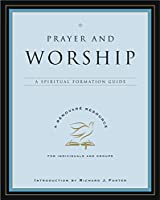 Prayer and Worship: A Spiritual Formation Guide (A Renovare Resource)
