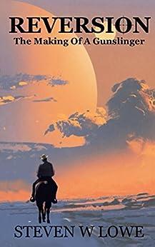 REVERSION: The Making Of A Gunslinger by [Lowe, Steven W]