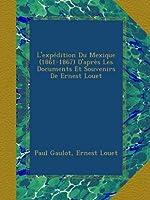 L'expédition Du Mexique (1861-1867) D'après Les Documents Et Souvenirs De Ernest Louet