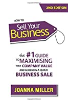 How To Sell Your Business: The #1 Guide to maximising your company value and achieving a quick business sale