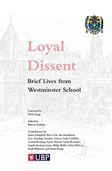 Loyal Dissent: Brief Lives of Westminster School by [Derham, Patrick, Donaldson, Ian, Grayling, A. C., Campbell, James, Cox, Peter, Clegg, Nick]