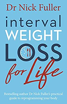 Interval Weight Loss for Life: The practical guide to reprogramming your body one month at a time by [Fuller, Nick]