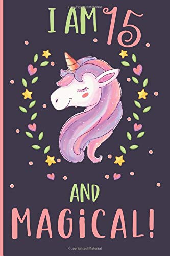 I am 15 and Magical! Unicorn Journal: Cute confetti unicorn journal for 15 years old girl, Best Birthday gift unicorn journal fo
