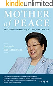 Mother of Peace: A Memoir by Hak Ja Han Moon (English Edition)