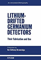 Lithium-Drifted Germanium Detectors: Their Fabrication and Use: An Annotated Bibliography