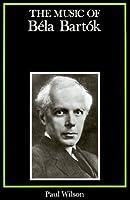 The Music of Bela Bartok (Composers of the Twentieth Century Serie)