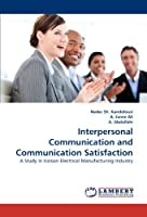 Interpersonal Communication and Communication Satisfaction: A Study In Iranian Electrical Manufacturing Industry