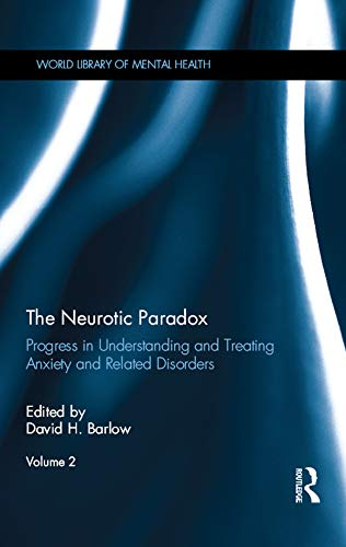 The Neurotic Paradox, Vol 2: Progress in Understanding and Treating Anxiety and Related Disorders, Volume 2 (World Library of Mental Health) (English Edition)