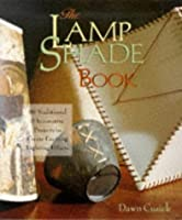 The Lamp Shade Book: 80 Traditional & Innovative Projects to Create Exciting Lightening Effects (Traditional projects)