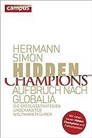 Hidden Champions - Aufbruch nach Globalia: Die Erfolgsstrategien unbekannter Weltmarktfuehrer