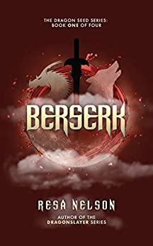 Berserk: The Dragon Seed Series: Book One of Four by [Nelson, Resa]