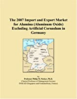 The 2007 Import and Export Market for Alumina (Aluminum Oxide) Excluding Artificial Corundum in Germany