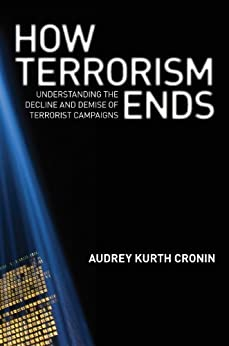 How Terrorism Ends: Understanding the Decline and Demise of Terrorist Campaigns by [Cronin, Audrey Kurth]
