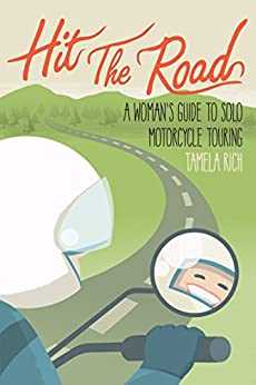 Hit The Road: A Woman's Guide To Solo Motorcycle Touring by [Rich, Tamela]