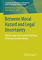 Between Moral Hazard and Legal Uncertainty: Ethical, Legal and Societal Challenges of Human Genome Editing (Technikzukuenfte, Wissenschaft und Gesellschaft / Futures of Technology, Science and Society)