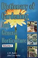Dictionary of Gardening and General Horticulture and Cultivated Plants of North America