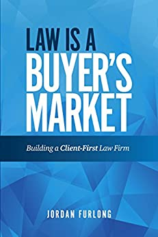 Law Is a Buyer's Market: Building A Client-First Law Firm by [Furlong, Jordan]