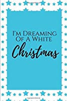 I'm Dreaming Of A White Christmas: Christmas College Ruled Lined Notebook. Perfect For Gift.