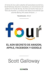 Four: El ADN secreto de Amazon, Apple, Facebook y Google (Spanish Edition)