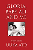 Gloria, Baby Ali, and Me: A True Story